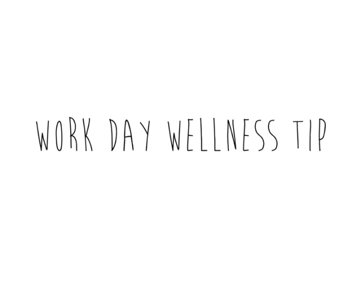 Work Day Wellness Tips