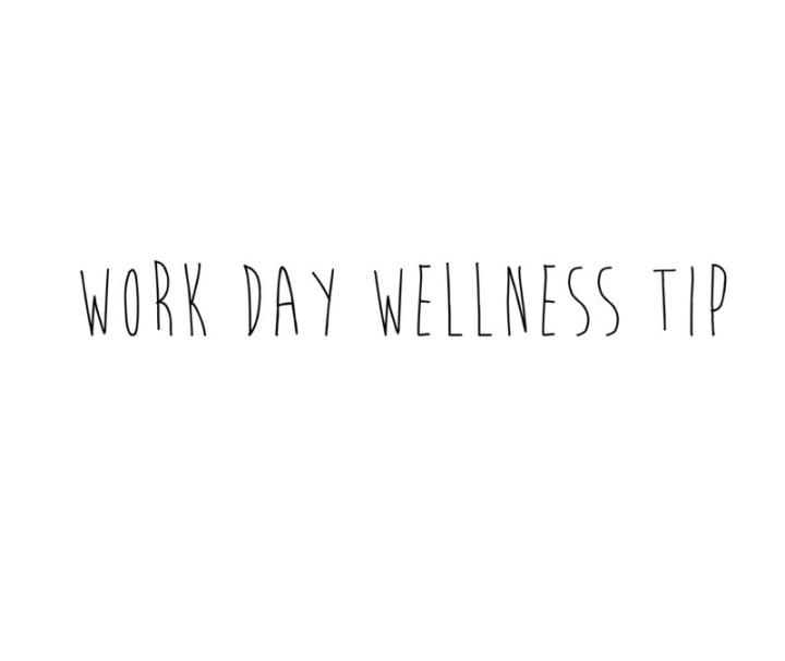 Work Day WellnessTips